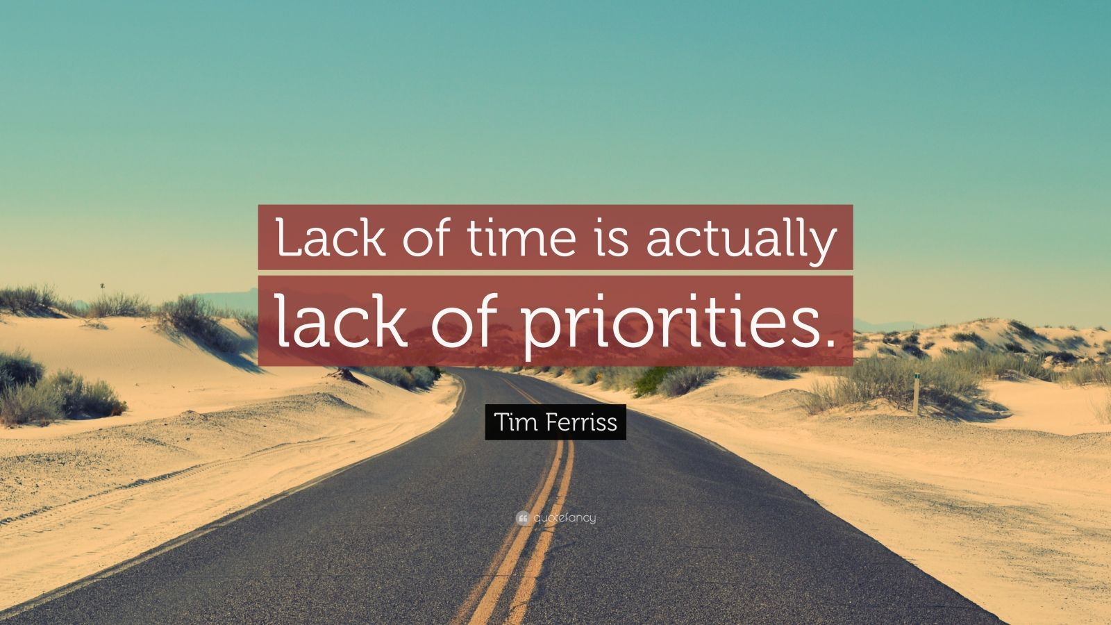 tim ferriss quote   u201clack of time is actually lack of
