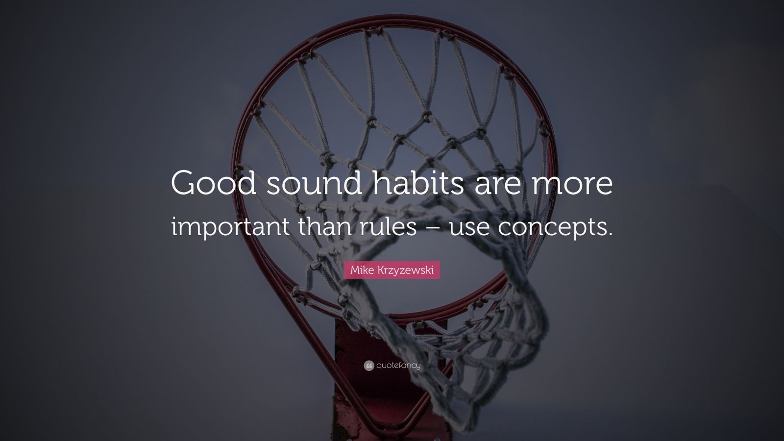 """Mike Krzyzewski Quote: """"Good sound habits are more important than rules – use concepts."""""""