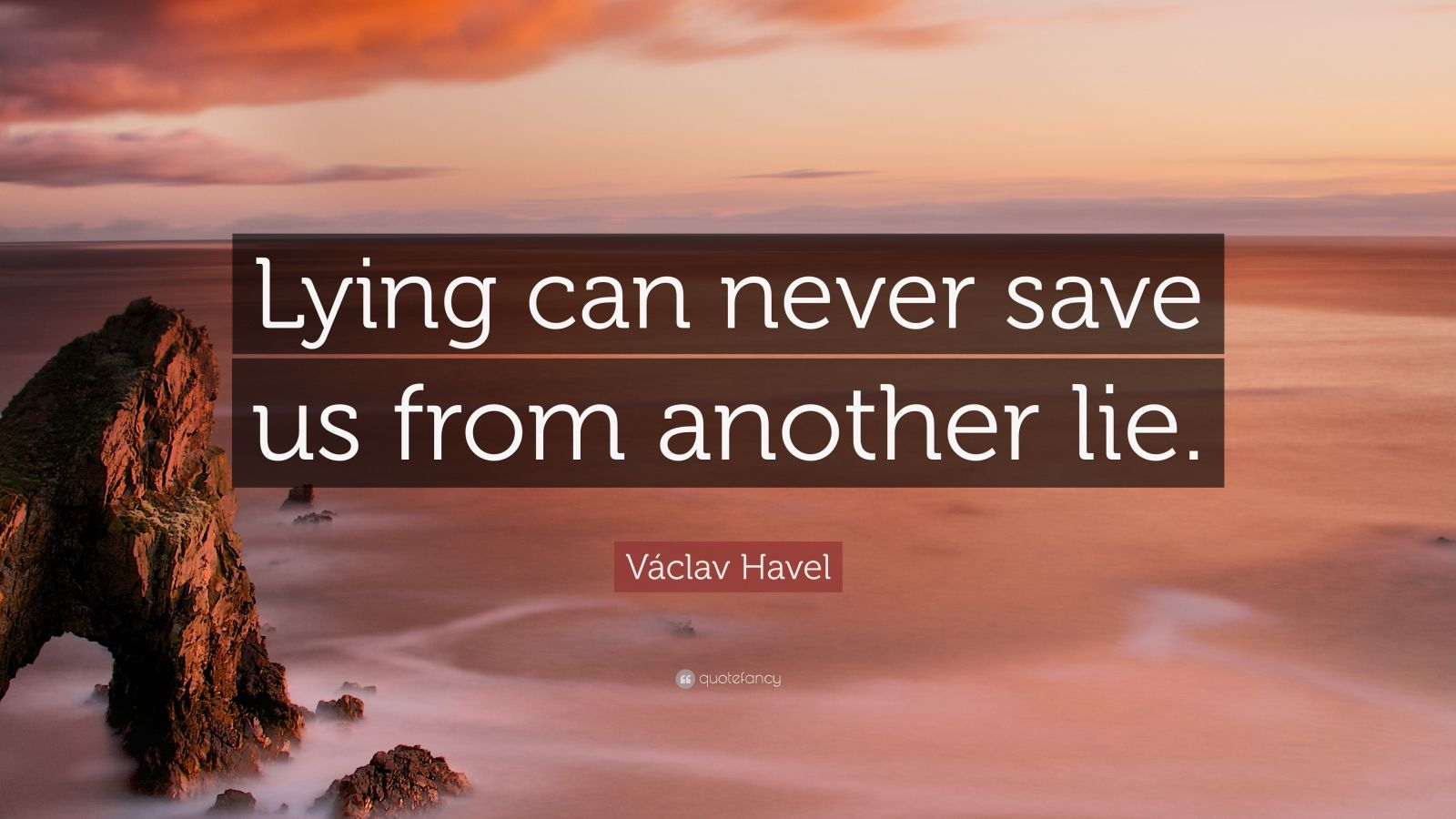 "Václav Havel Quote: ""Lying can never save us from another lie."""