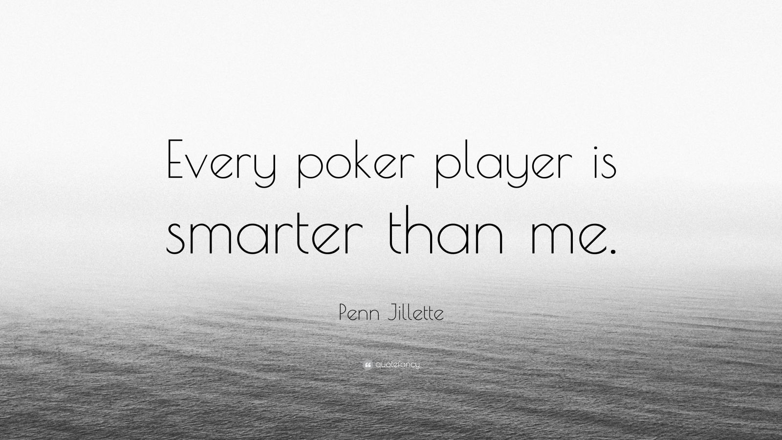 """Penn Jillette Quote: """"Every poker player is smarter than me."""""""