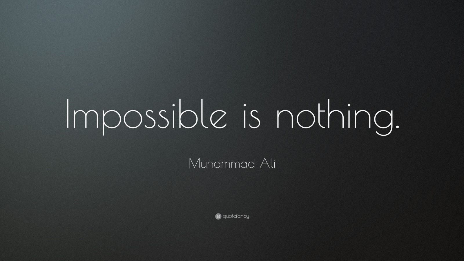 "Muhammad Ali Quote: ""Impossible is nothing."""