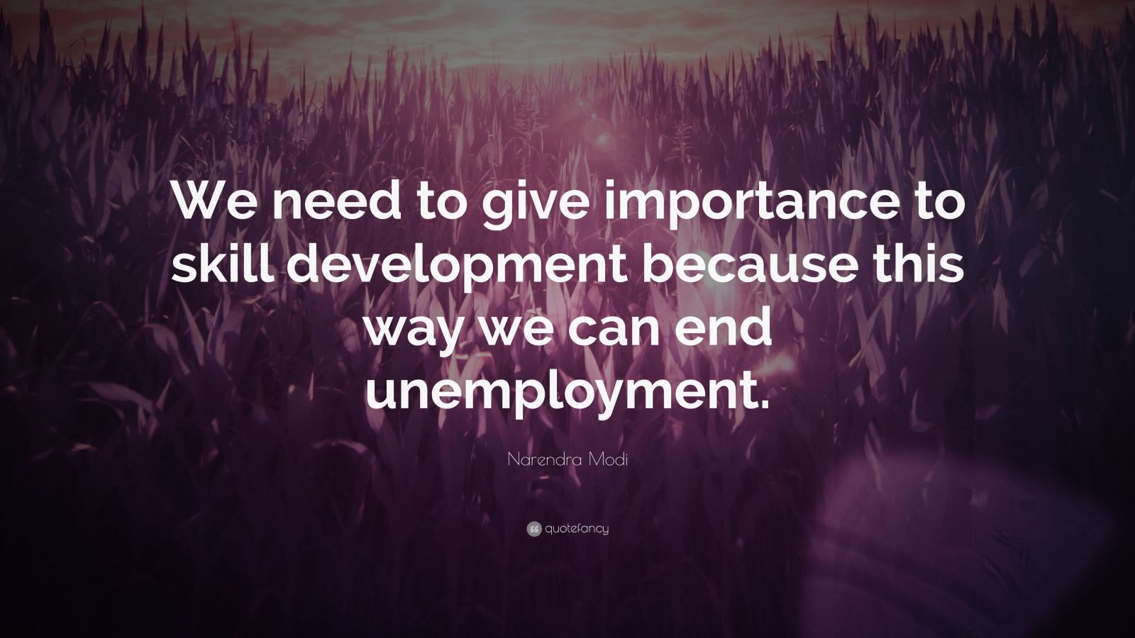 """Narendra Modi Quote: """"We need to give importance to skill development because this way we can end unemployment."""""""