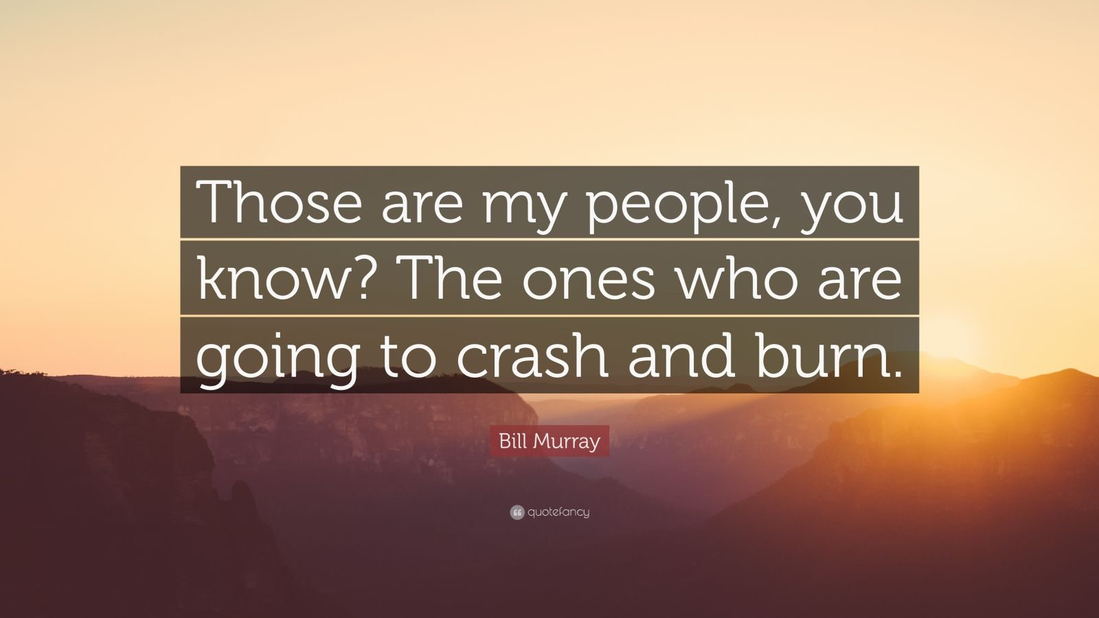 """Bill Murray Quote: """"Those Are My People, You Know? The"""