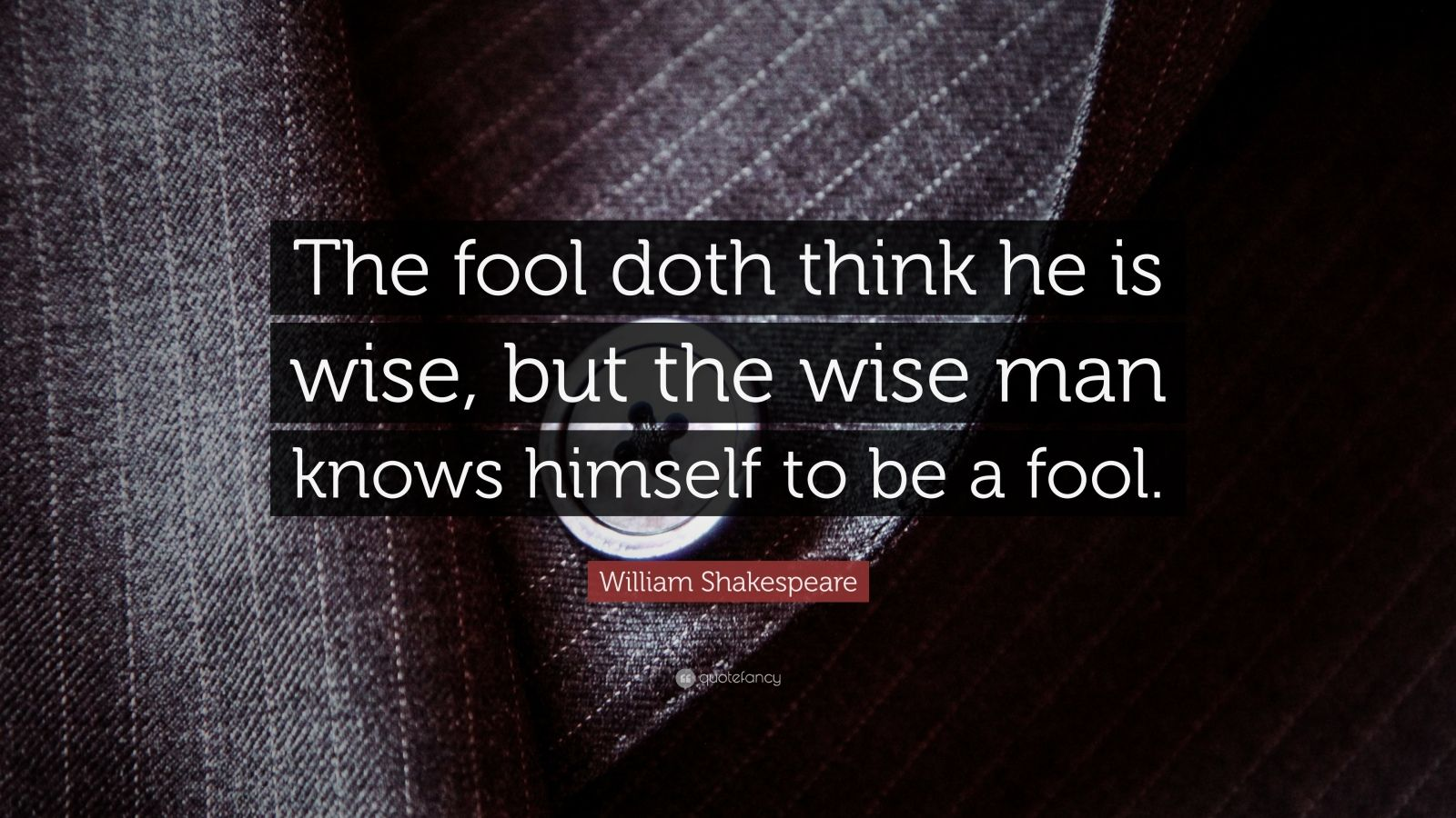 a fool thinks himself to be wise but a wise man knows himself to be a fool This april fools day, celebrate with some truly classic social media  a fool  thinks himself to be wise, but a wise man knows himself to be a fool.