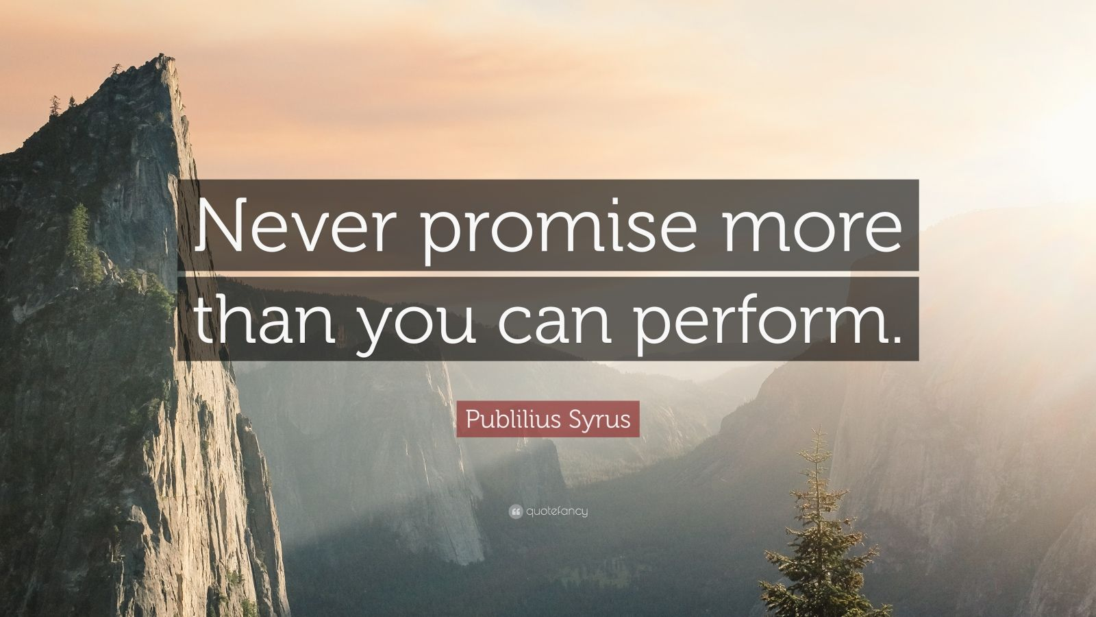 """Publilius Syrus Quote: """"Never promise more than you can perform."""""""