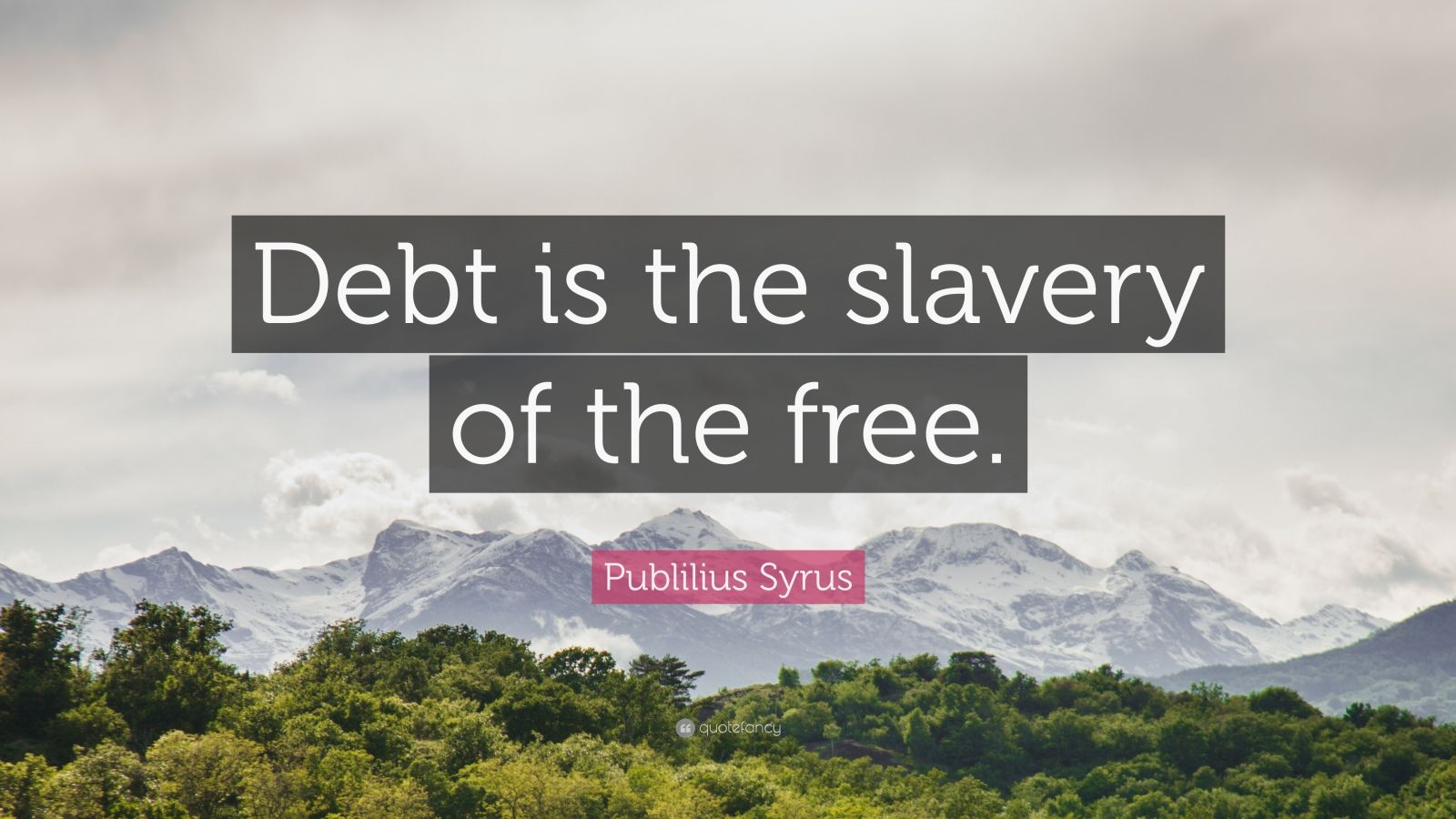 "Publilius Syrus Quote: ""Debt is the slavery of the free."""