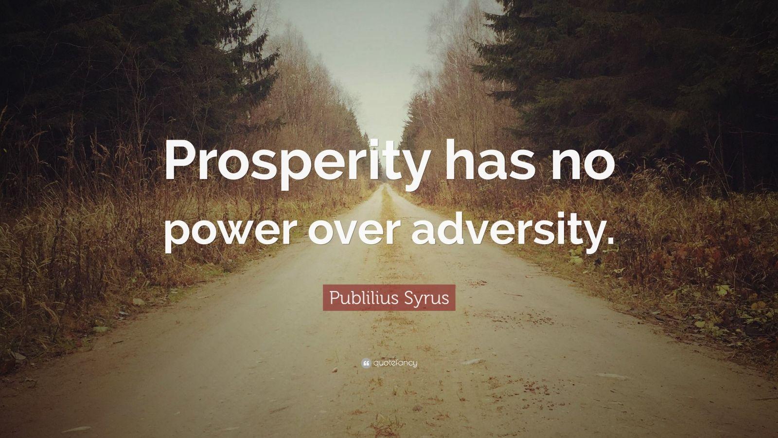 "Publilius Syrus Quote: ""Prosperity has no power over adversity."""