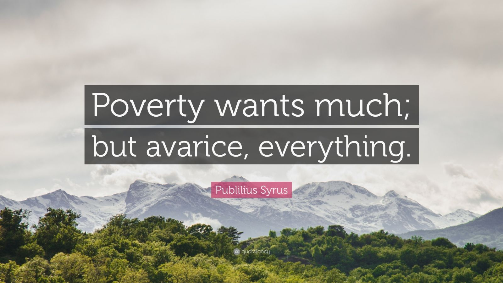 """Publilius Syrus Quote: """"Poverty wants much; but avarice, everything."""""""