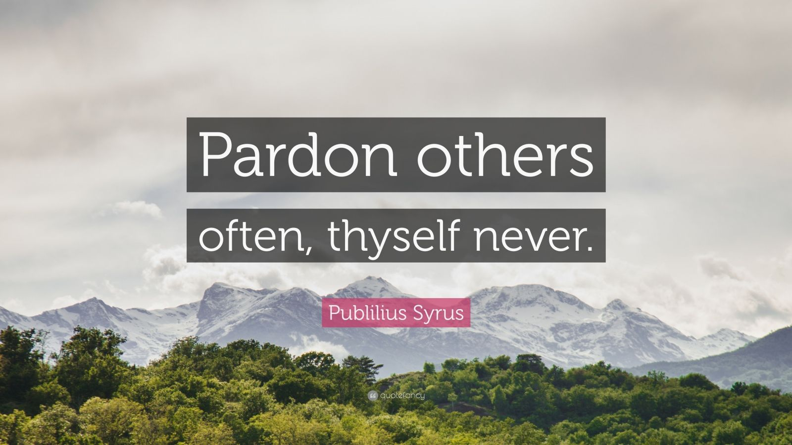 "Publilius Syrus Quote: ""Pardon others often, thyself never."""