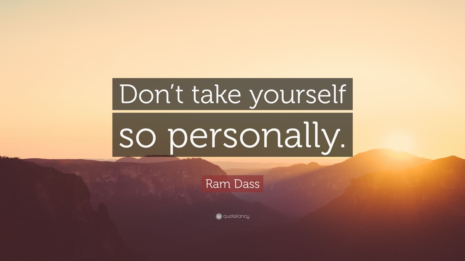 "Ram Dass Quote: ""Don't take yourself so personally."""