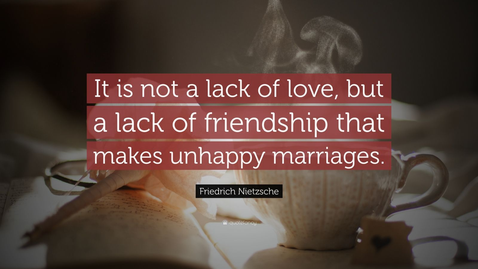 friedrich nietzsche quote it is not a lack of love but