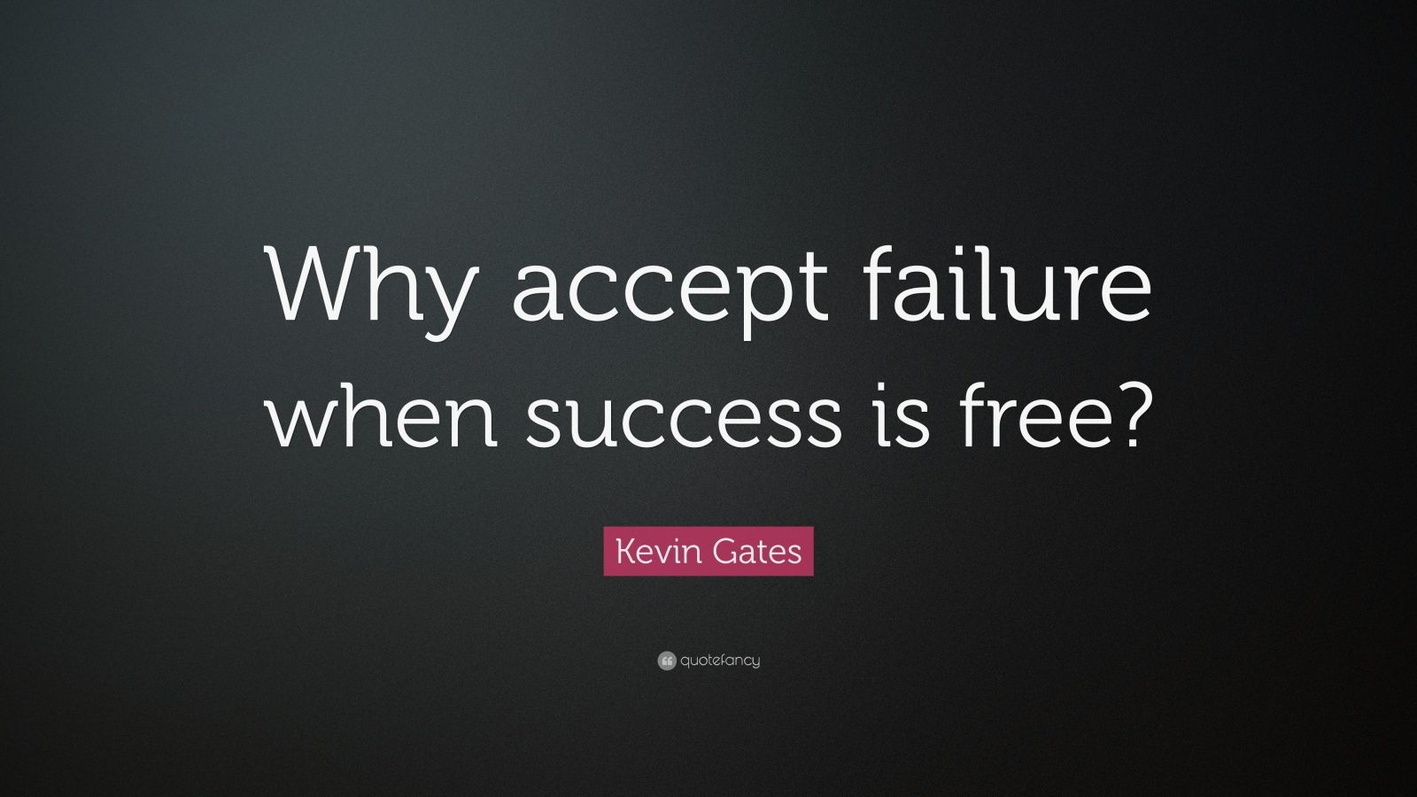 "Kevin Gates Quote: ""Why accept failure when success is free?"""