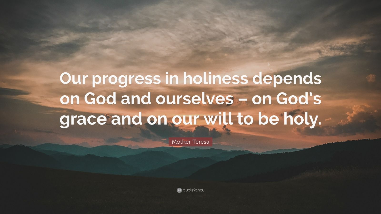 "Mother Teresa Quote: ""Our progress in holiness depends on God and ourselves – on God's grace and on our will to be holy."""
