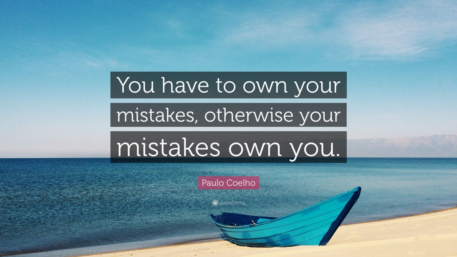 """Paulo Coelho Quote: """"You have to own your mistakes, otherwise your mistakes own you."""""""