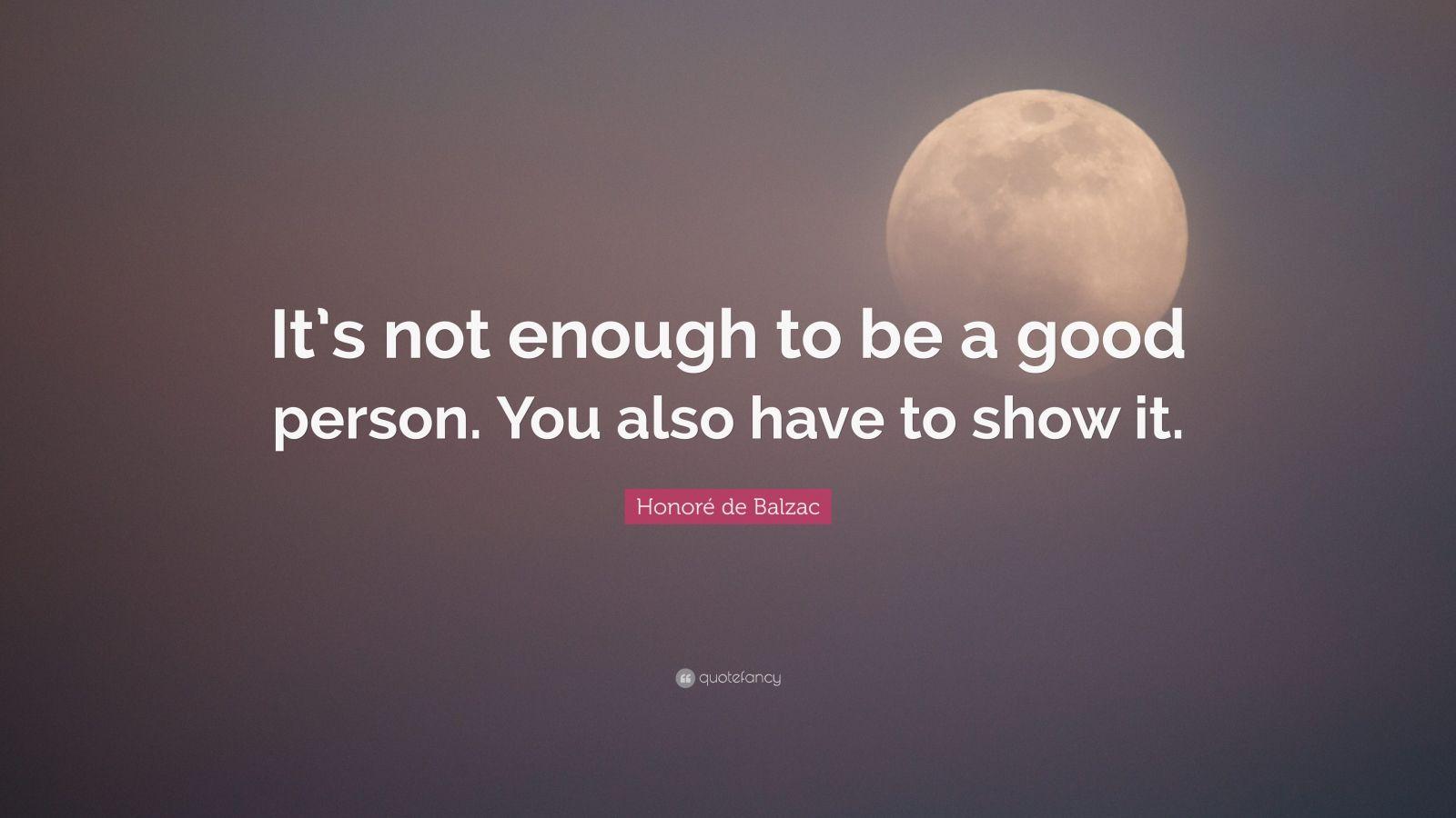 honoré de balzac quote it s not enough to be a good