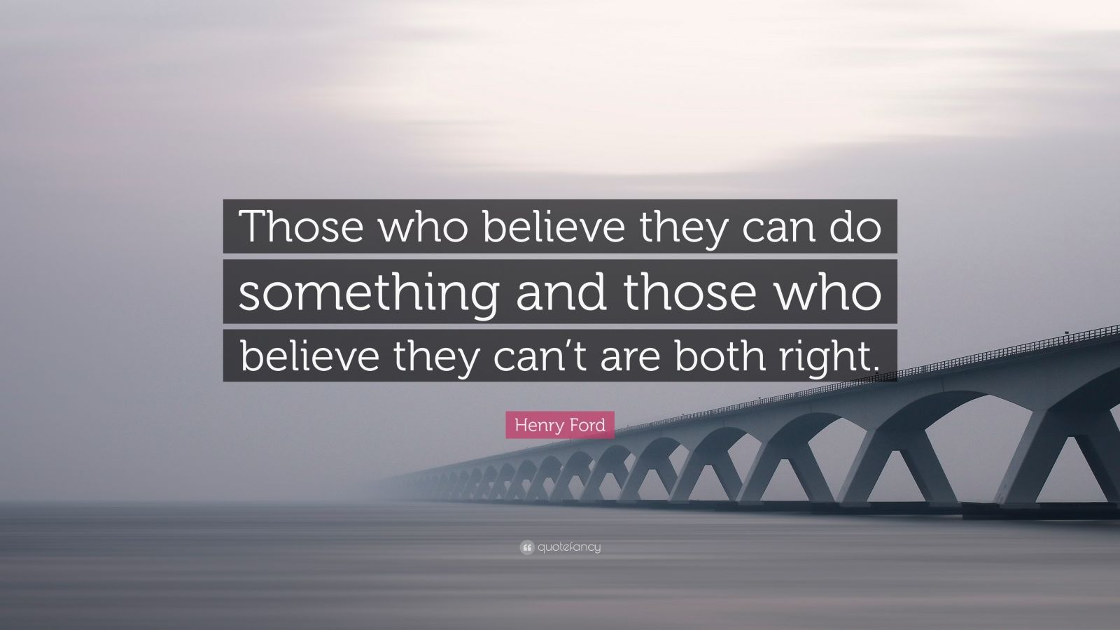 """Henry Ford Quote: """"Those who believe they can do something and those who believe they can't are both right."""""""