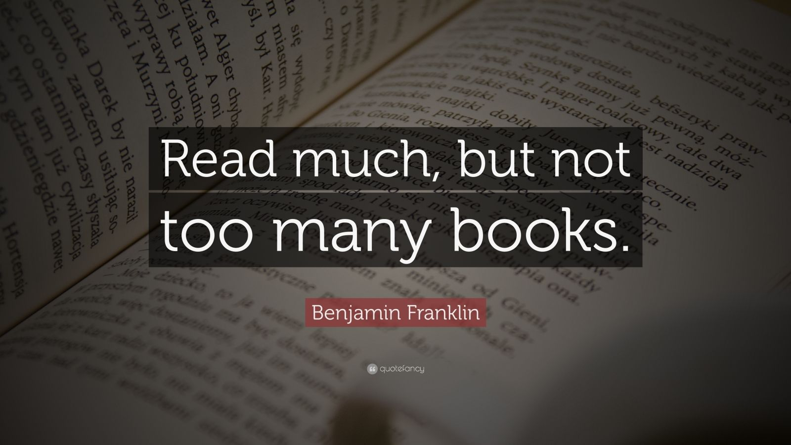 "Benjamin Franklin Quote: ""Read much, but not too many books."""