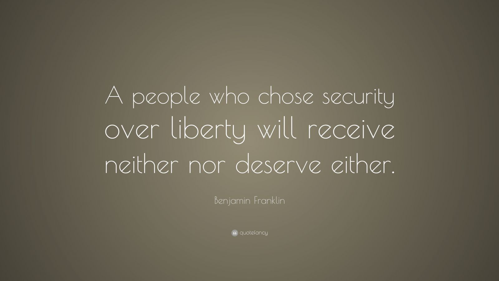 """Benjamin Franklin Quote: """"A people who chose security over liberty will receive neither nor deserve either."""""""