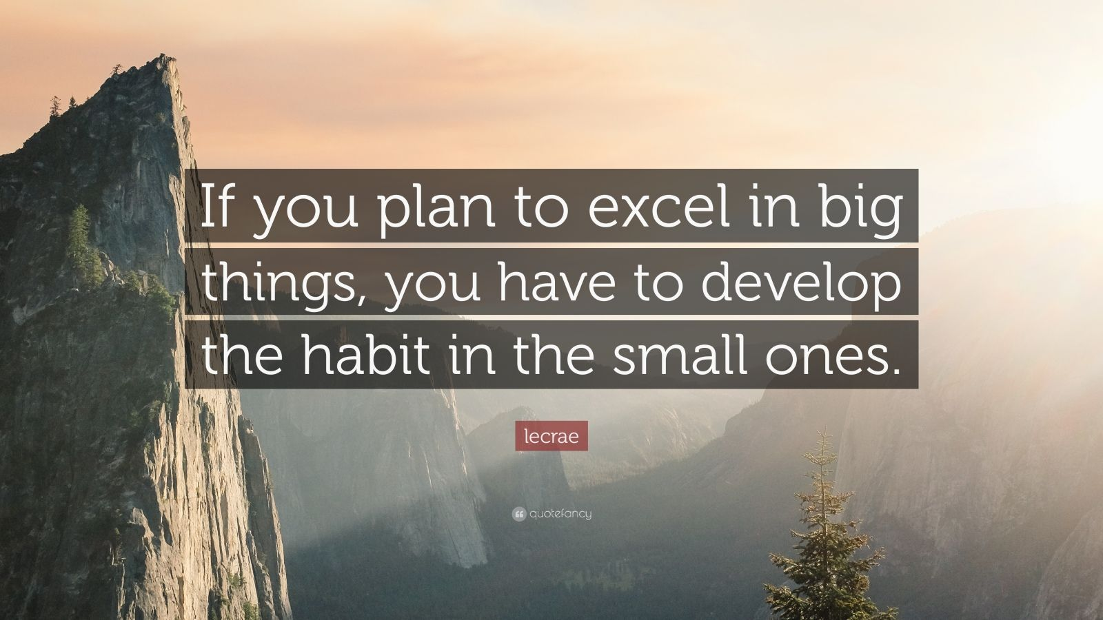 """Lecrae Quote: """"If you plan to excel in big things, you have to develop the habit in the small ones."""""""