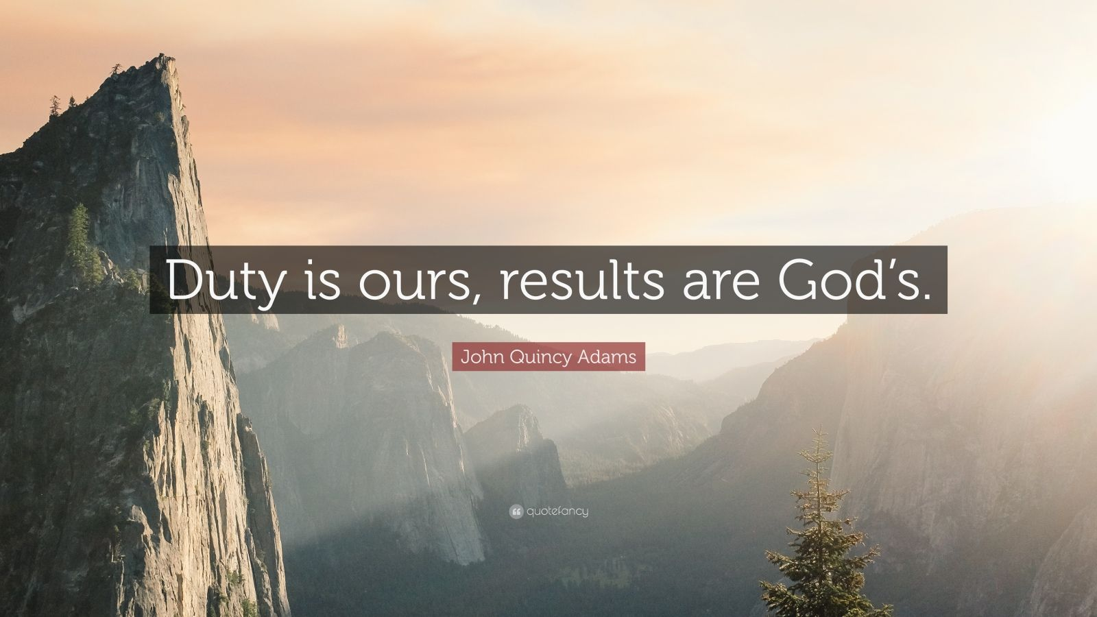 "John Quincy Adams Quote: ""Duty is ours, results are God's."""