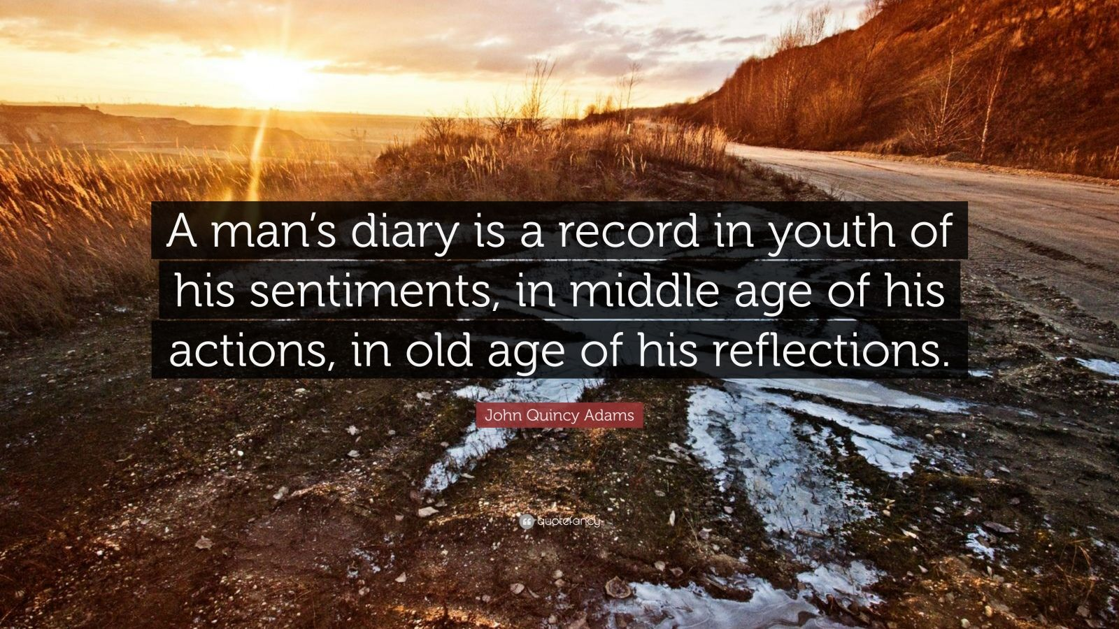 "John Quincy Adams Quote: ""A man's diary is a record in youth of his sentiments, in middle age of his actions, in old age of his reflections."""