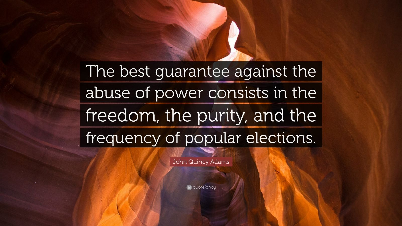 """John Quincy Adams Quote: """"The best guarantee against the abuse of power consists in the freedom, the purity, and the frequency of popular elections."""""""