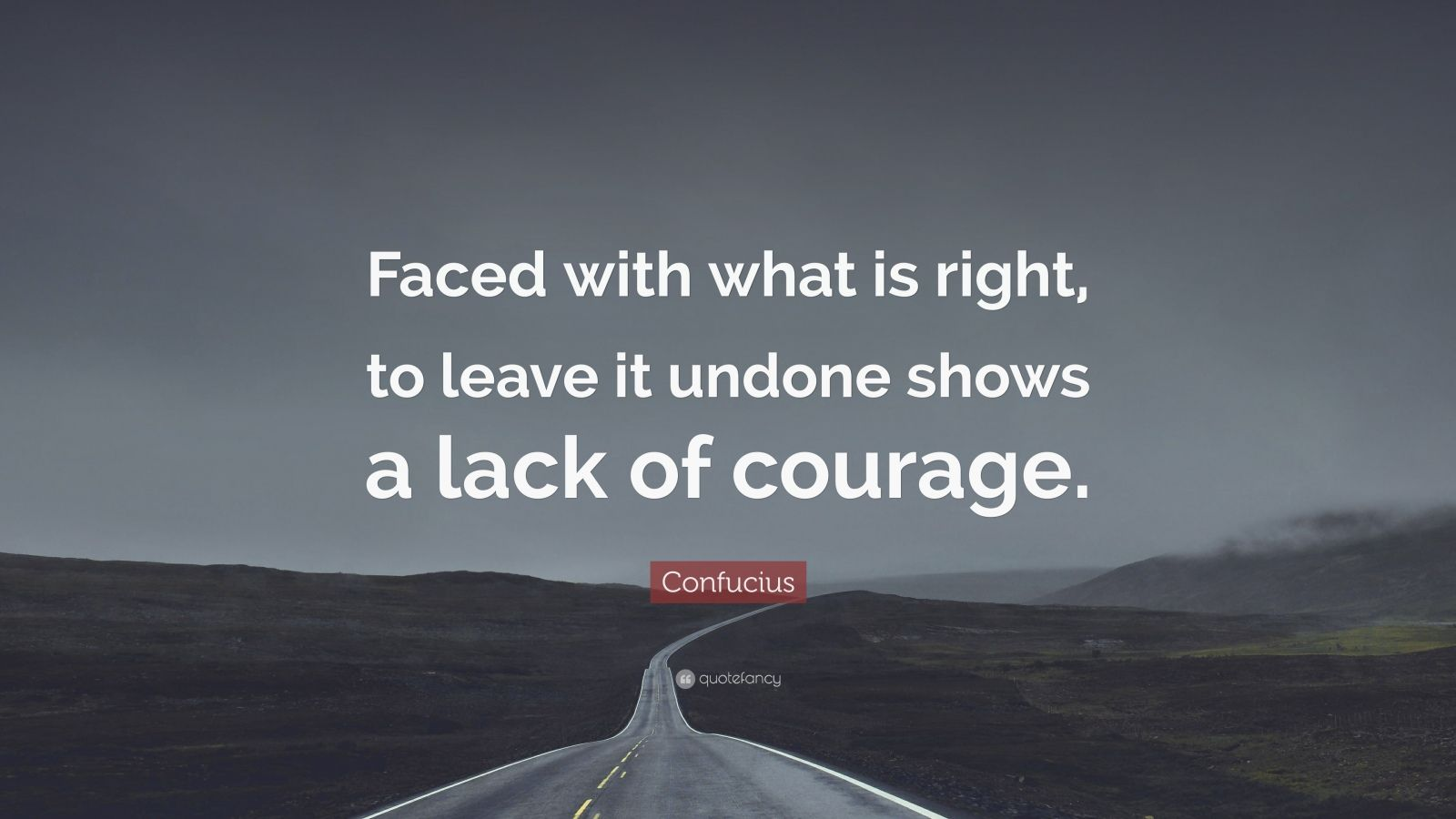 "Confucius Quote: ""Faced with what is right, to leave it undone shows a lack of courage."""