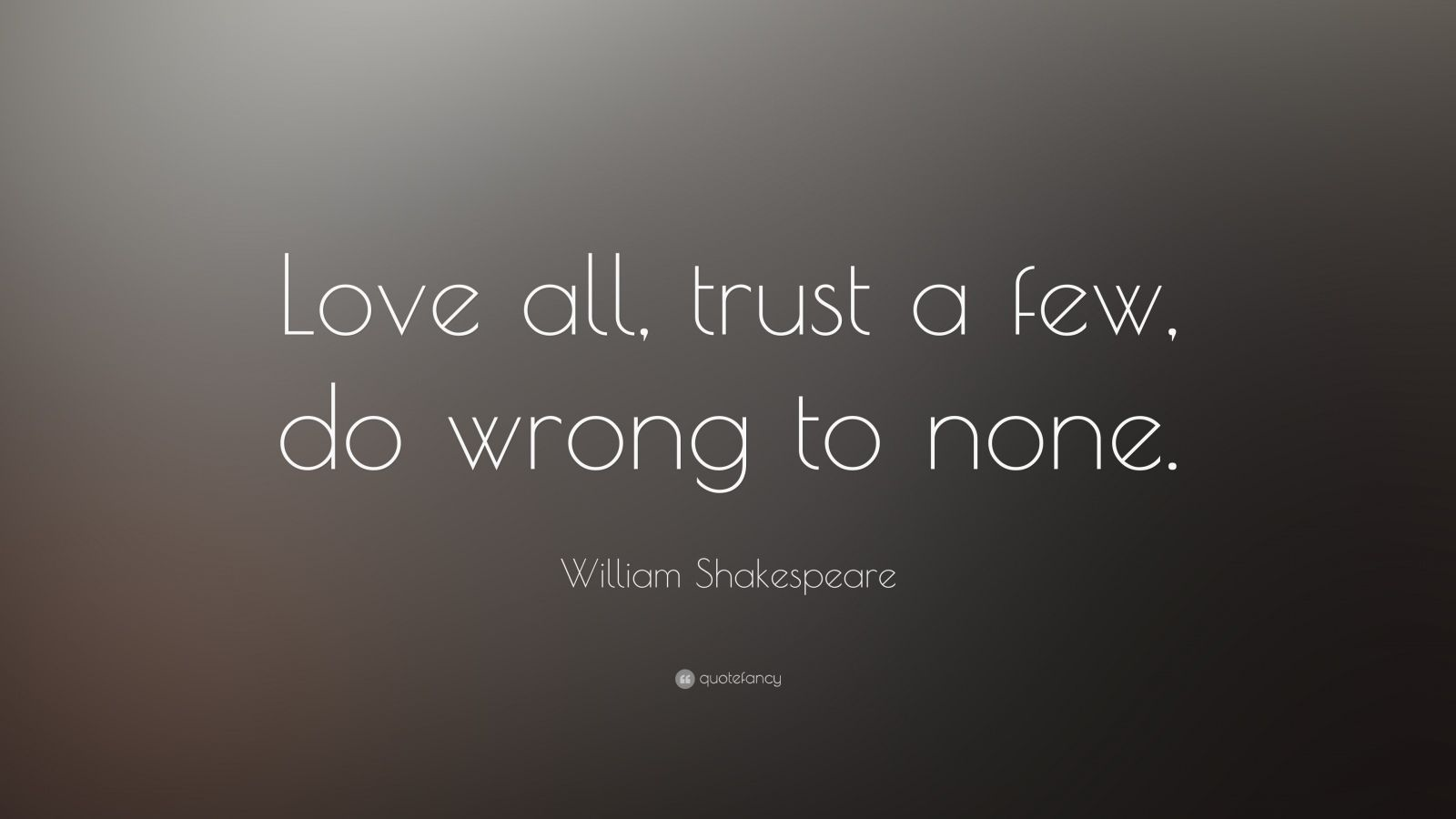 Love Trust Quotes Wallpaper : William Shakespeare Quote: ?Love all, trust a few, do ...