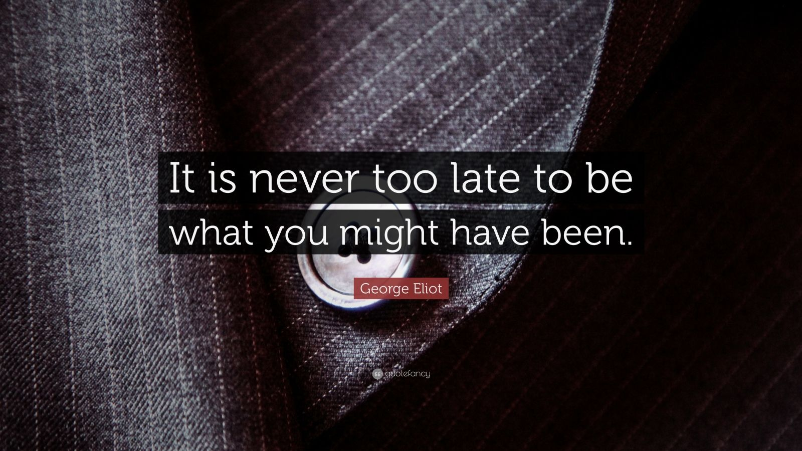 George Eliot Never Too Late to Be What It Is