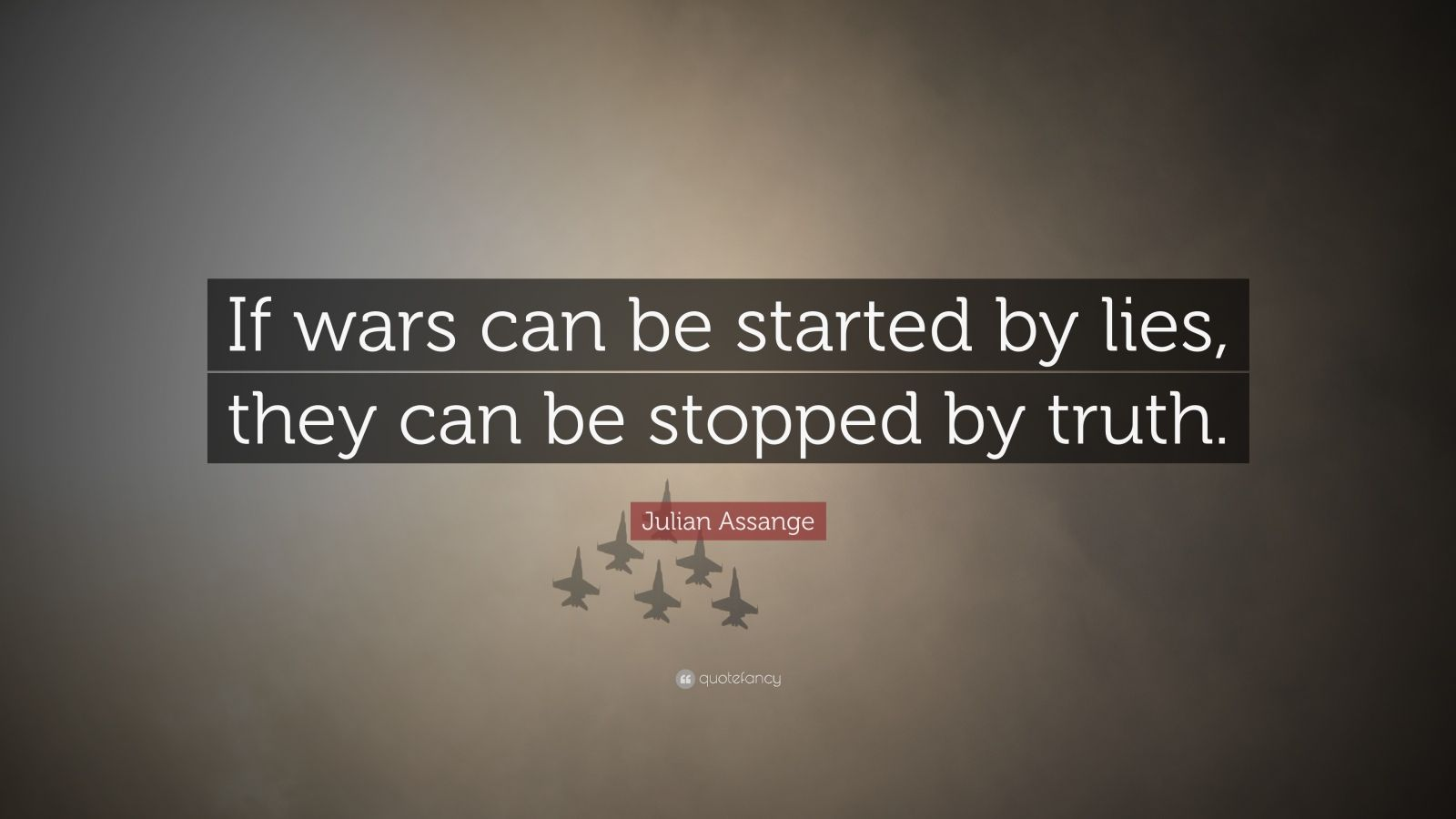 "Quotes About War: ""If wars can be started by lies, they can be stopped by truth."" — Julian Assange"