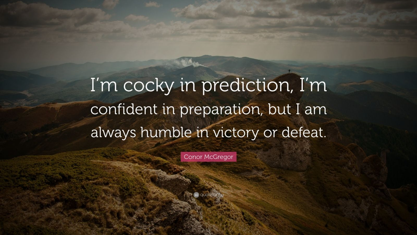 """Conor McGregor Quote: """"I'm cocky in prediction, I'm confident in preparation, but I am always humble in victory or defeat."""""""