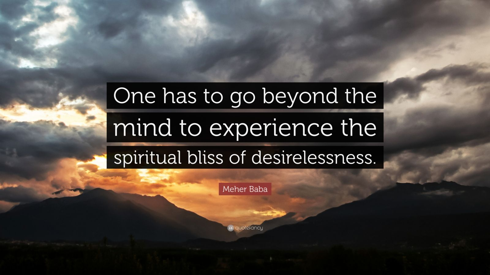 "Meher Baba Quote: ""One has to go beyond the mind to experience the spiritual bliss of desirelessness."""