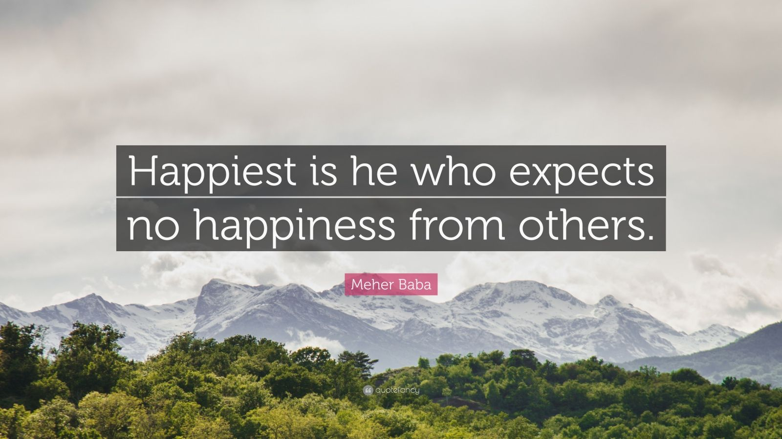 """Meher Baba Quote: """"Happiest is he who expects no happiness from others."""""""