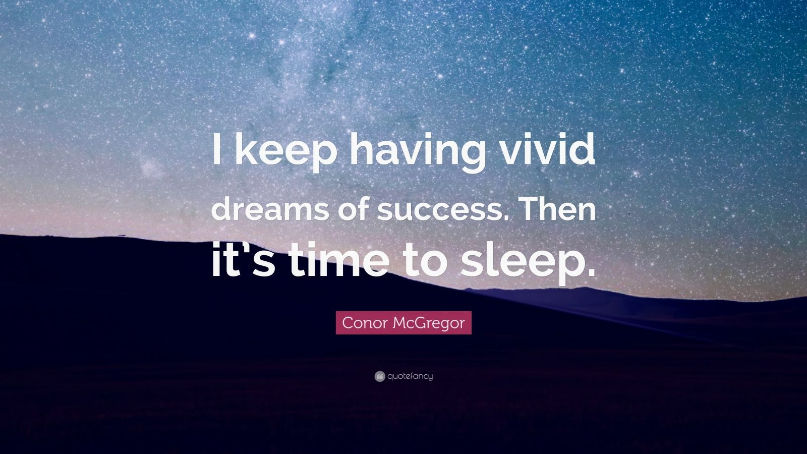 "Conor McGregor Quote: ""I keep having vivid dreams of success. Then it's time to sleep."""