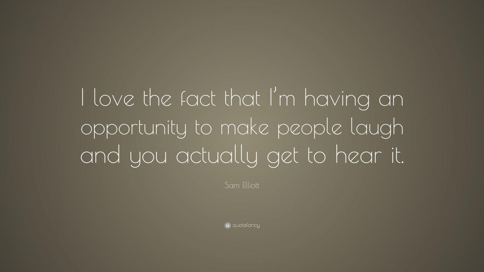 "Sam Elliott Quote: ""I love the fact that I'm having an ..."