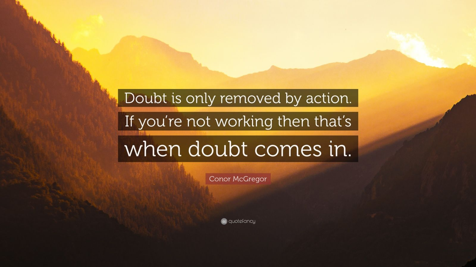 "Conor McGregor Quote: ""Doubt is only removed by action. If you're not working then that's when doubt comes in."""