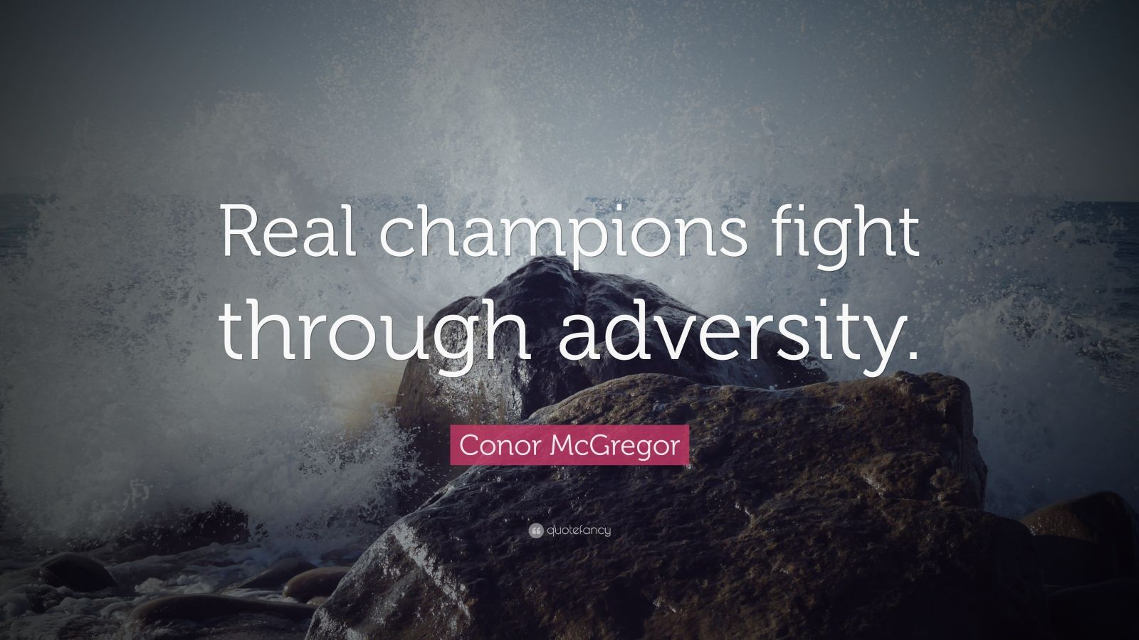 "Conor McGregor Quote: ""Real champions fight through adversity."""