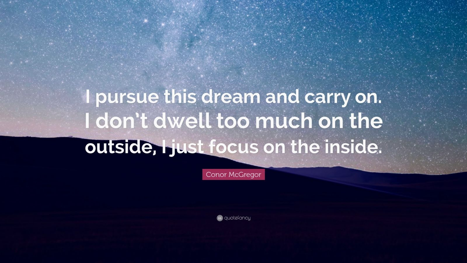 """Conor McGregor Quote: """"I pursue this dream and carry on. I don't dwell too much on the outside, I just focus on the inside."""""""
