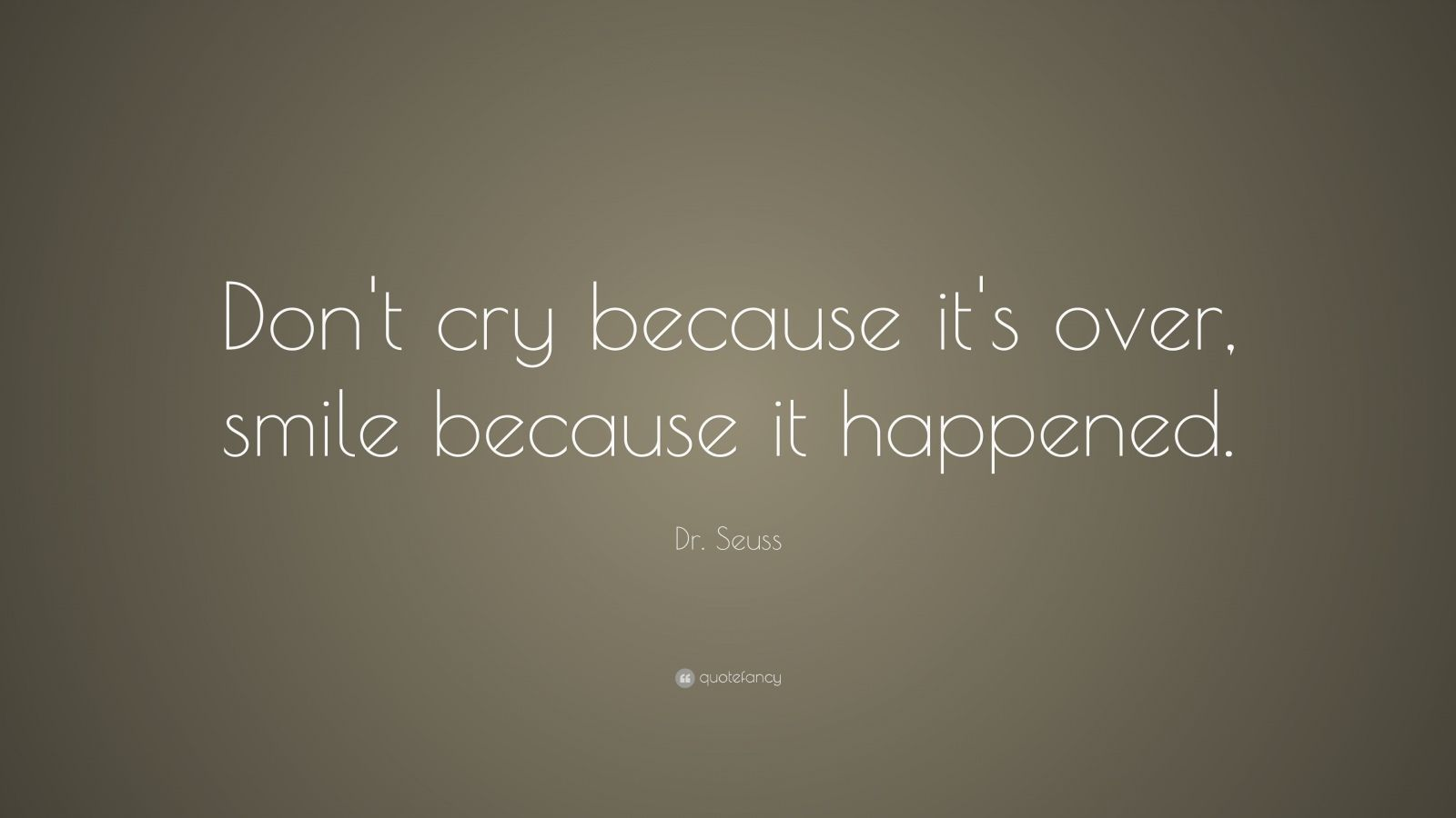 Dr. Seuss Quote Don't Cry Because It's Over