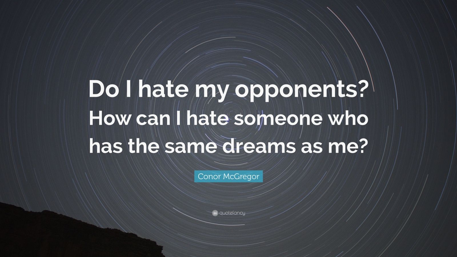"Conor McGregor Quote: ""Do I hate my opponents? How can I hate someone who has the same dreams as me?"""