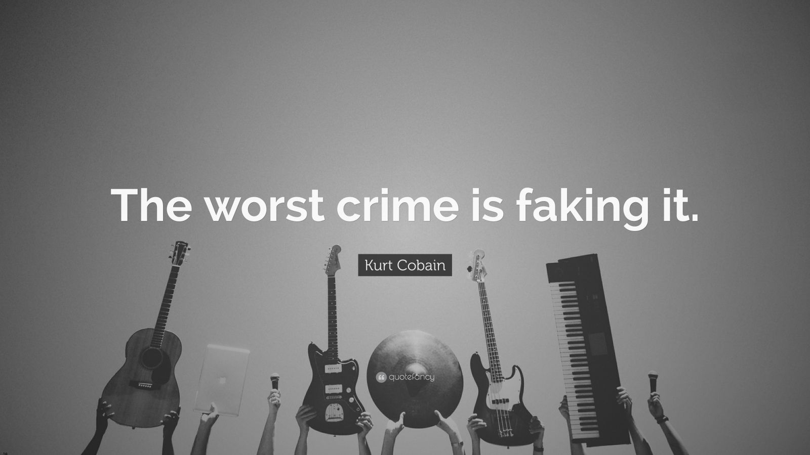 "Kurt Cobain Quote: ""The worst crime is faking it."""