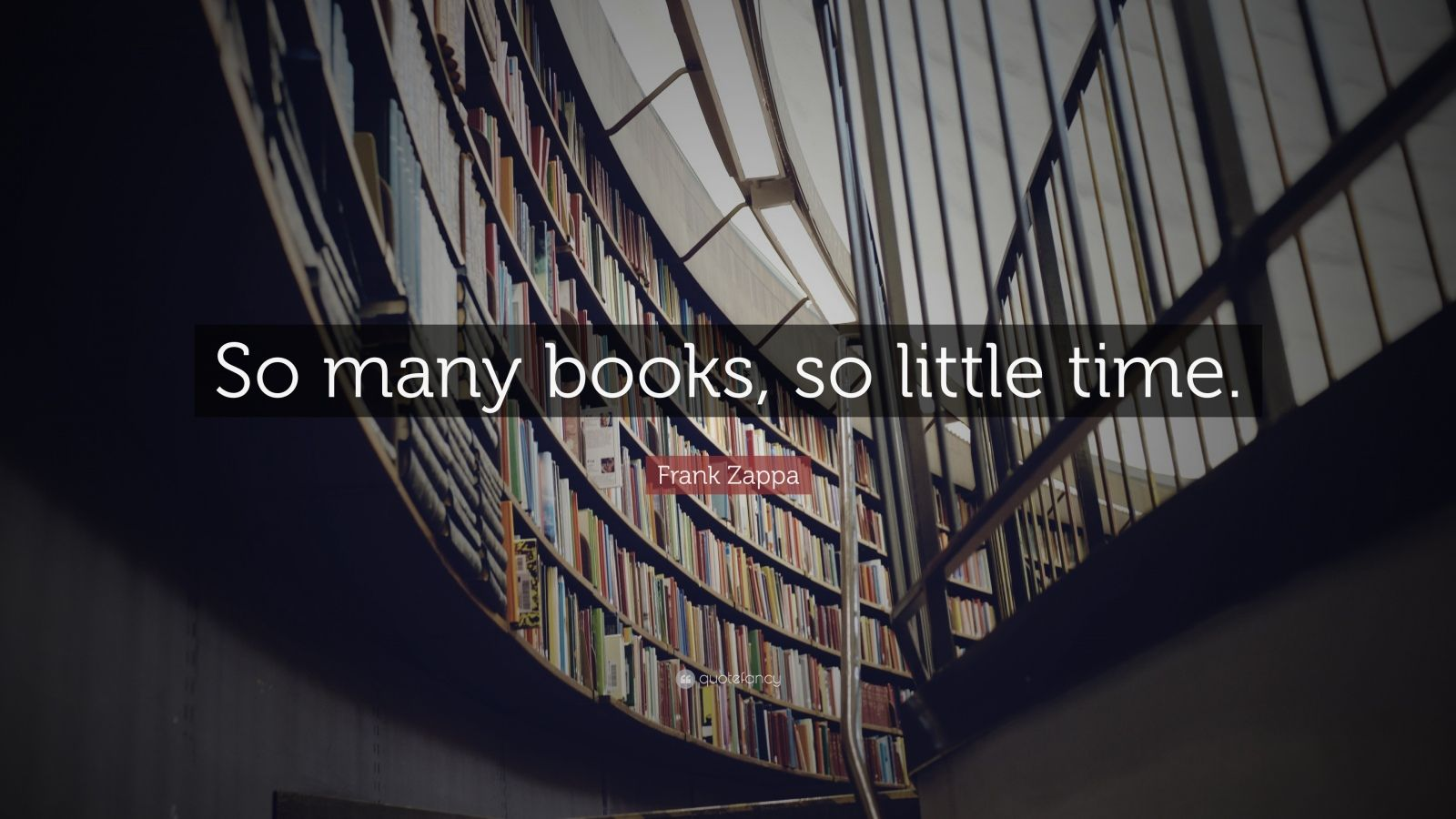 "Quotes About Books And Reading: ""So many books, so little time."" — Frank Zappa"