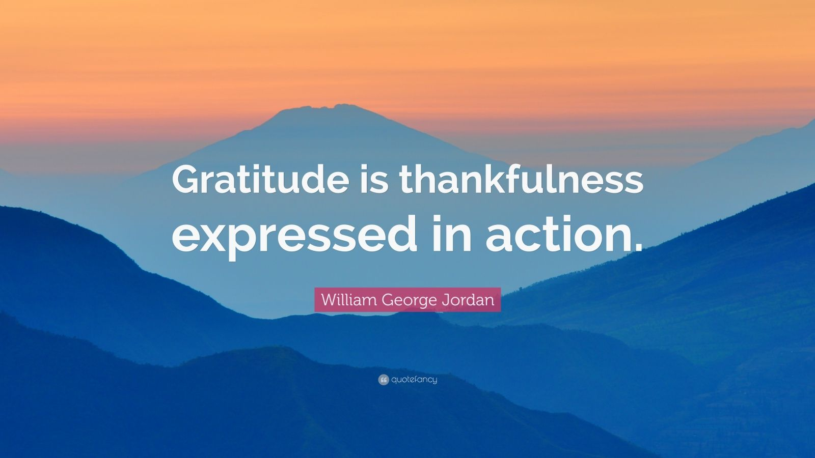 "William George Jordan Quote: ""Gratitude is thankfulness expressed in action."""