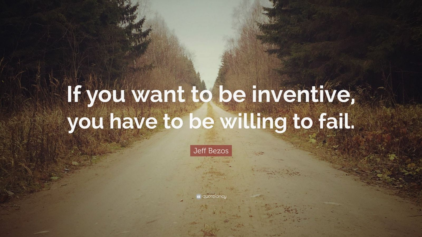 "Jeff Bezos Quote: ""If you want to be inventive, you have to be willing to fail."""