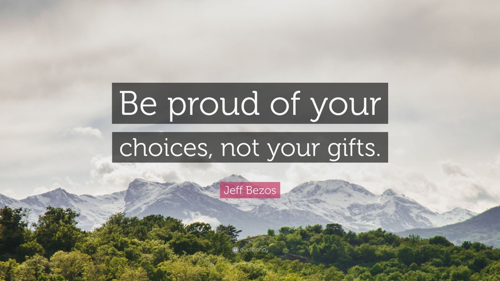 "Jeff Bezos Quote: ""Be proud of your choices, not your gifts."""