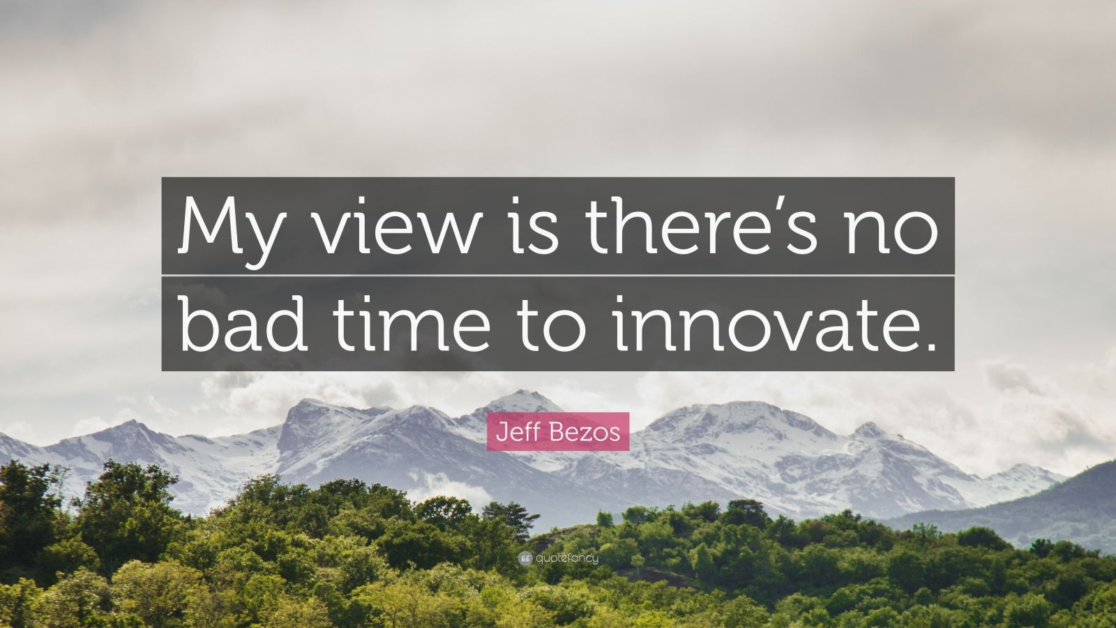 "Jeff Bezos Quote: ""My view is there's no bad time to innovate."""