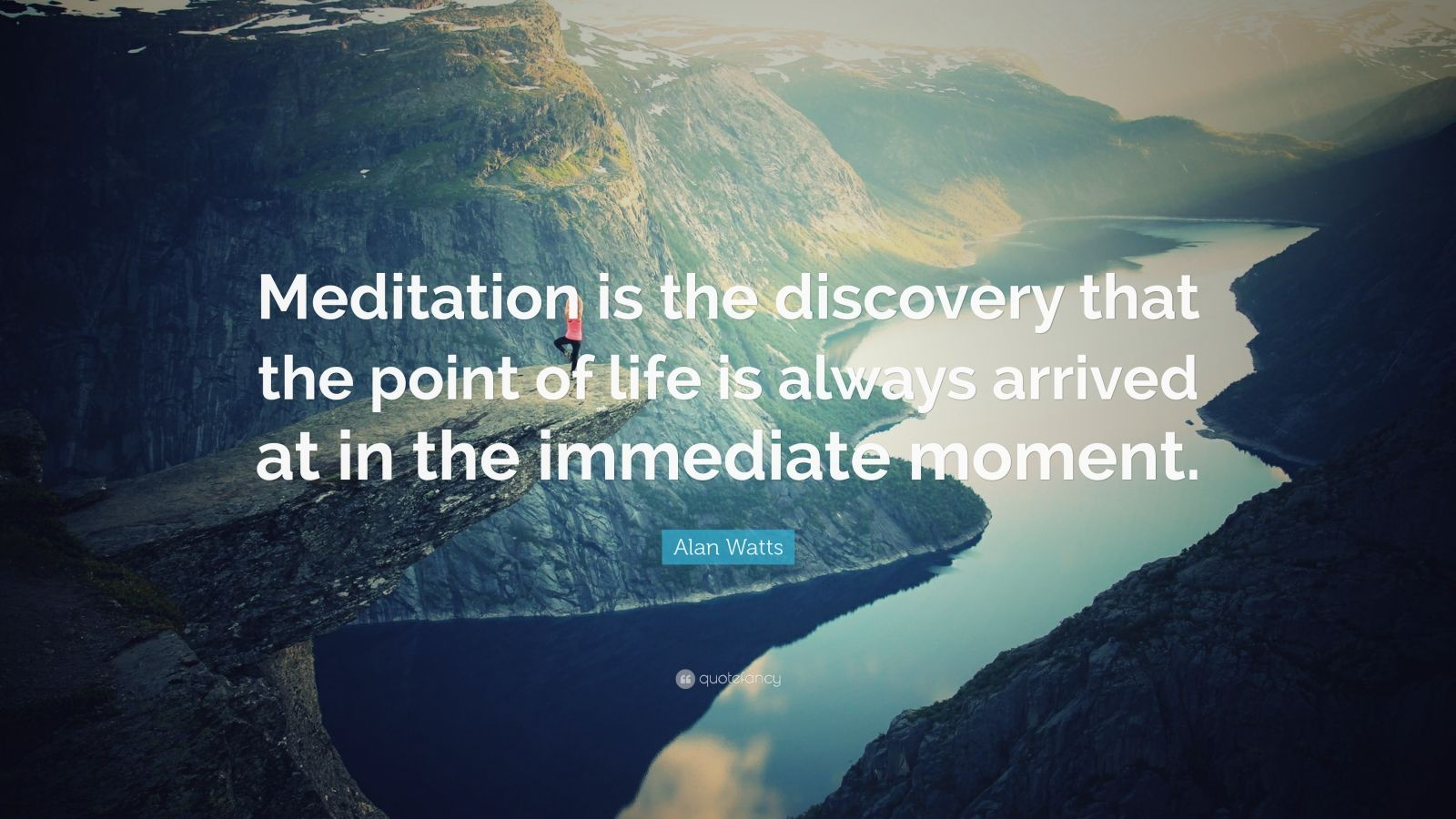 """Alan Watts Quote: """"Meditation is the discovery that the point of life is always arrived at in the immediate moment."""""""