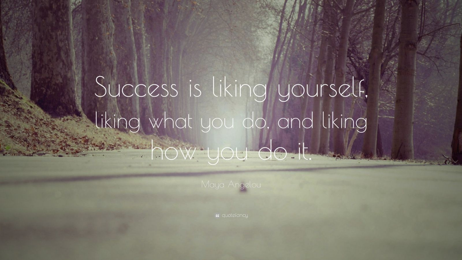 "Maya Angelou Quote: ""Success is liking yourself, liking what you do, and liking how you do it."""