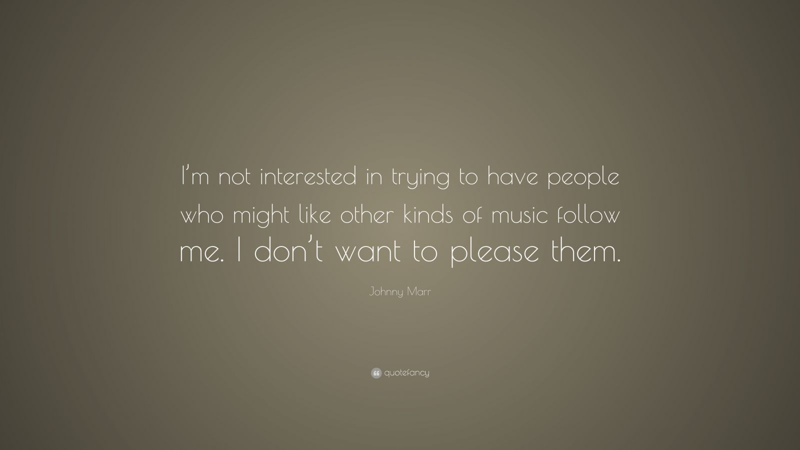 """Johnny Marr Quote: """"I'm Not Interested In Trying To Have"""