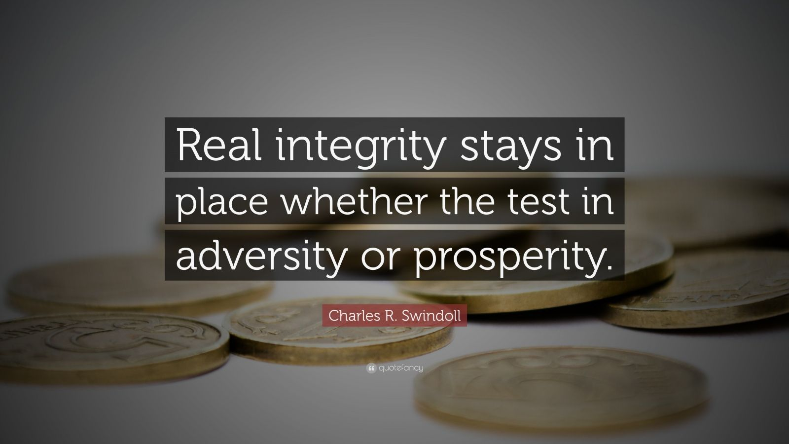 "Charles R. Swindoll Quote: ""Real integrity stays in place whether the test in adversity or prosperity."""